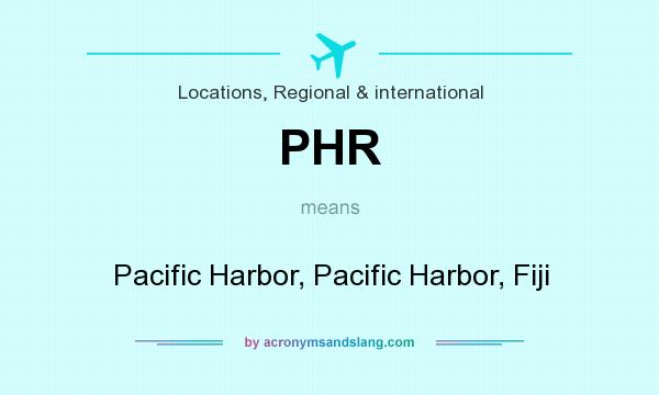 What does PHR mean? It stands for Pacific Harbor, Pacific Harbor, Fiji