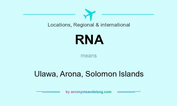 What does RNA mean? It stands for Ulawa, Arona, Solomon Islands