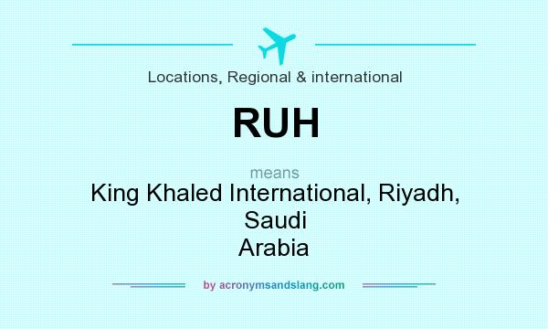What does RUH mean? It stands for King Khaled International, Riyadh, Saudi Arabia