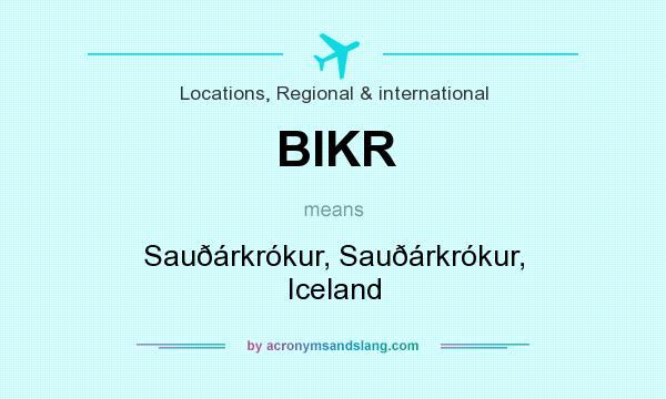 What does BIKR mean? It stands for Sauðárkrókur, Sauðárkrókur, Iceland