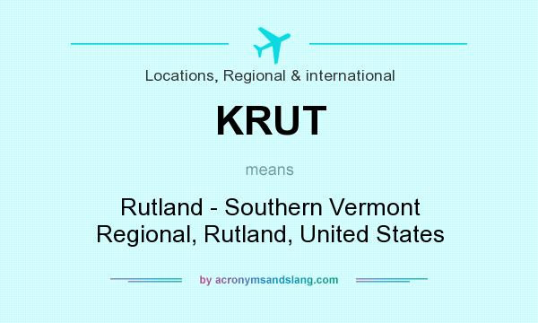 What does KRUT mean? It stands for Rutland - Southern Vermont Regional, Rutland, United States