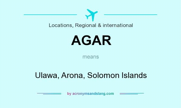 What does AGAR mean? It stands for Ulawa, Arona, Solomon Islands