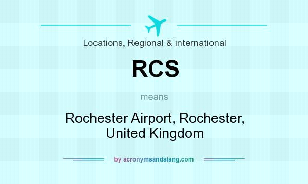 What does RCS mean? It stands for Rochester Airport, Rochester, United Kingdom