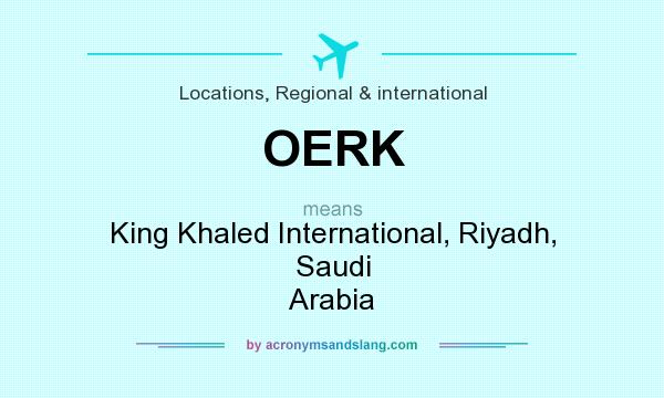 What does OERK mean? It stands for King Khaled International, Riyadh, Saudi Arabia