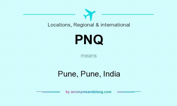 What does PNQ mean? It stands for Pune, Pune, India
