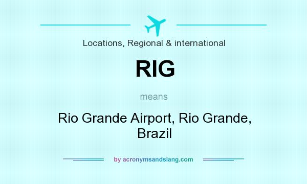 What does RIG mean? It stands for Rio Grande Airport, Rio Grande, Brazil