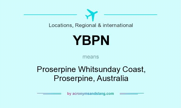 What does YBPN mean? It stands for Proserpine Whitsunday Coast, Proserpine, Australia