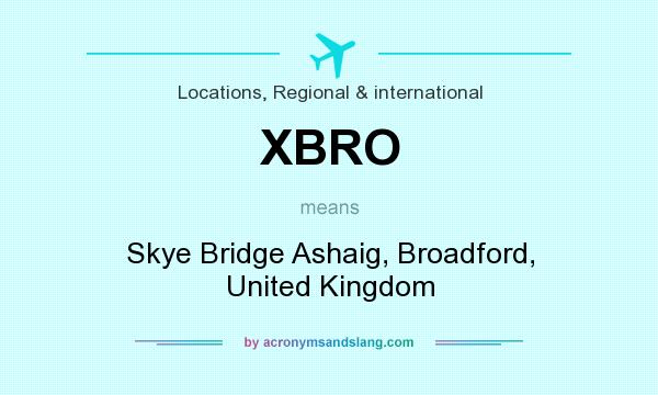 What does XBRO mean? It stands for Skye Bridge Ashaig, Broadford, United Kingdom
