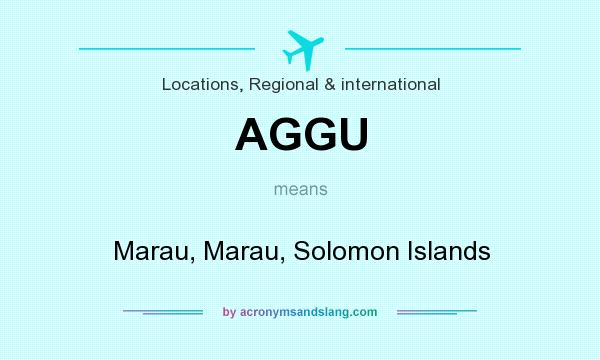 What does AGGU mean? It stands for Marau, Marau, Solomon Islands