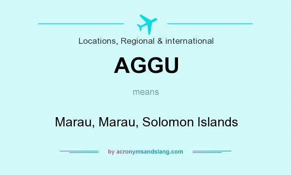 What does AGGU mean? It stands for Marau, Marau, Solomon Islands