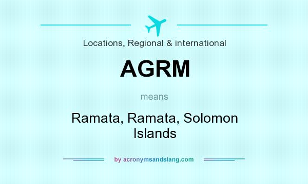 What does AGRM mean? It stands for Ramata, Ramata, Solomon Islands