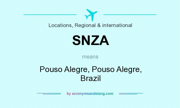 What does SNZA mean? It stands for Pouso Alegre, Pouso Alegre, Brazil