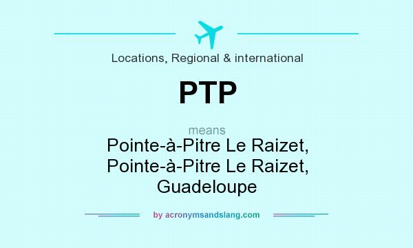What does PTP mean? It stands for Pointe-à-Pitre Le Raizet, Pointe-à-Pitre Le Raizet, Guadeloupe