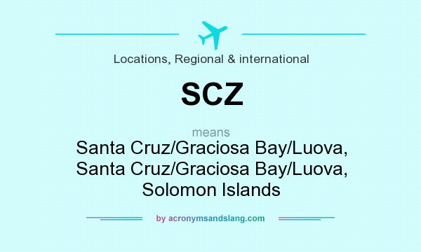 What does SCZ mean? It stands for Santa Cruz/Graciosa Bay/Luova, Santa Cruz/Graciosa Bay/Luova, Solomon Islands