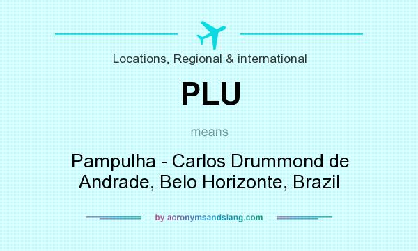 What does PLU mean? It stands for Pampulha - Carlos Drummond de Andrade, Belo Horizonte, Brazil