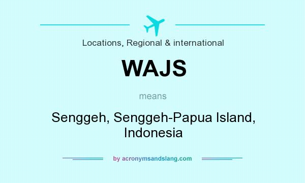 What does WAJS mean? It stands for Senggeh, Senggeh-Papua Island, Indonesia