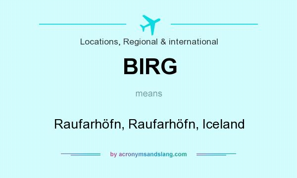 What does BIRG mean? It stands for Raufarhöfn, Raufarhöfn, Iceland