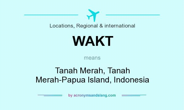 What does WAKT mean? It stands for Tanah Merah, Tanah Merah-Papua Island, Indonesia