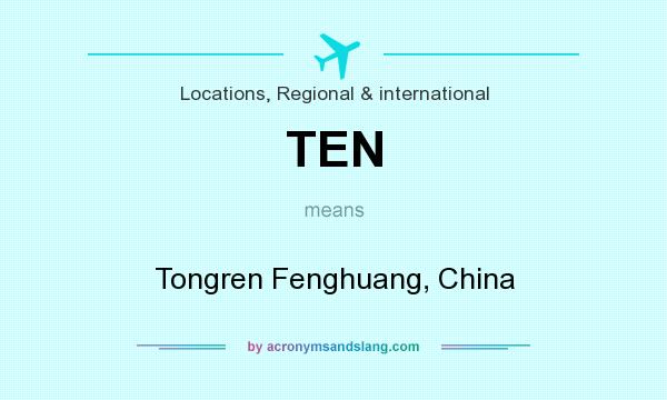 What does TEN mean? It stands for Tongren Fenghuang, China