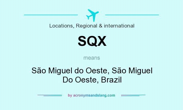 What does SQX mean? It stands for São Miguel do Oeste, São Miguel Do Oeste, Brazil