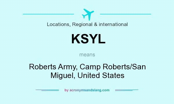 What does KSYL mean? It stands for Roberts Army, Camp Roberts/San Miguel, United States