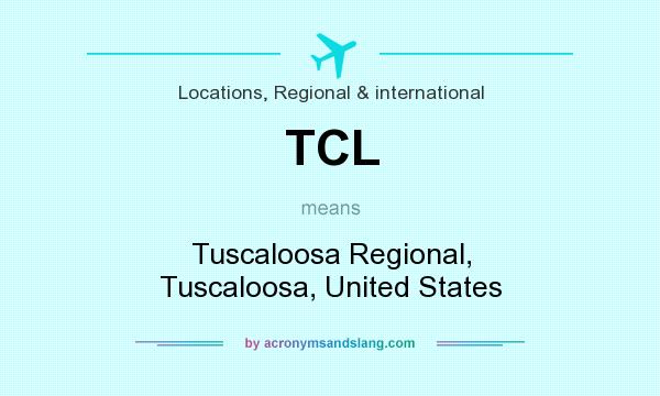 What does TCL mean? It stands for Tuscaloosa Regional, Tuscaloosa, United States