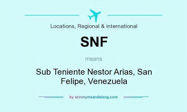 What does SNF mean? It stands for Sub Teniente Nestor Arias, San Felipe, Venezuela