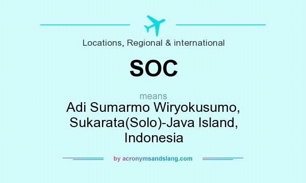 What does SOC mean? It stands for Adi Sumarmo Wiryokusumo, Sukarata(Solo)-Java Island, Indonesia