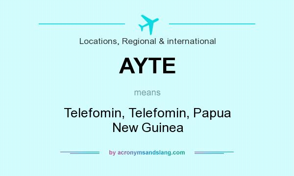 What does AYTE mean? It stands for Telefomin, Telefomin, Papua New Guinea