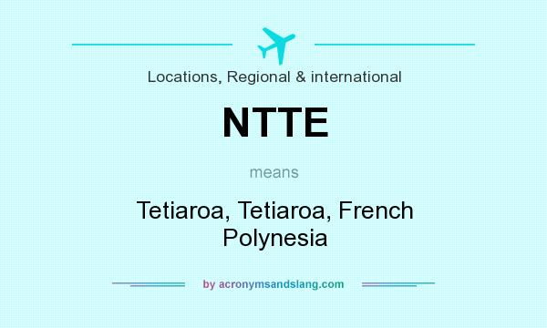 What does NTTE mean? It stands for Tetiaroa, Tetiaroa, French Polynesia