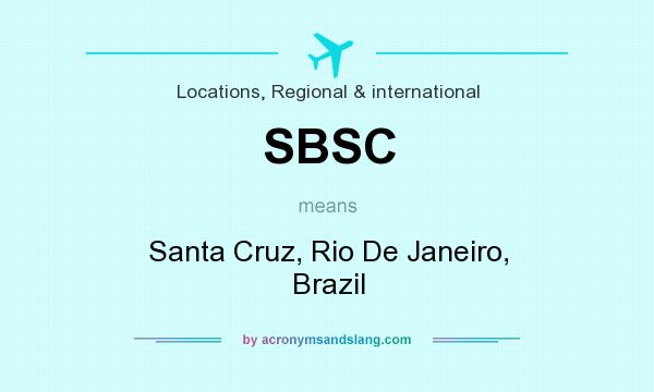 What does SBSC mean? It stands for Santa Cruz, Rio De Janeiro, Brazil