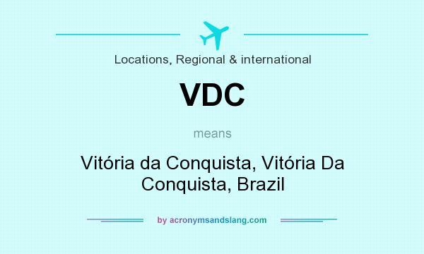 What does VDC mean? It stands for Vitória da Conquista, Vitória Da Conquista, Brazil