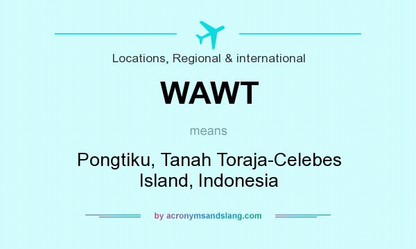 What does WAWT mean? It stands for Pongtiku, Tanah Toraja-Celebes Island, Indonesia