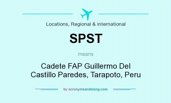 What does SPST mean? It stands for Cadete FAP Guillermo Del Castillo Paredes, Tarapoto, Peru