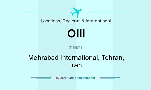 What does OIII mean? It stands for Mehrabad International, Tehran, Iran