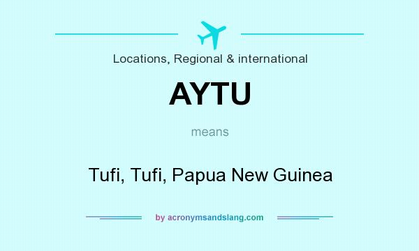 What does AYTU mean? It stands for Tufi, Tufi, Papua New Guinea
