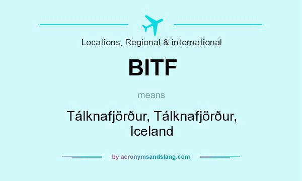 What does BITF mean? It stands for Tálknafjörður, Tálknafjörður, Iceland