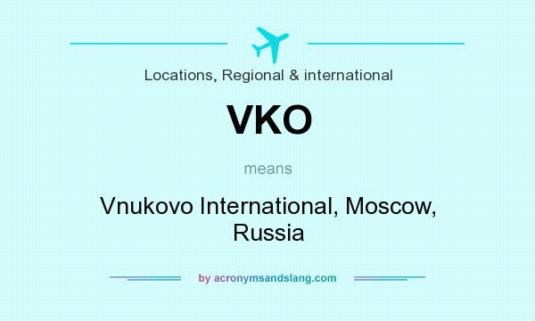 What does VKO mean? It stands for Vnukovo International, Moscow, Russia