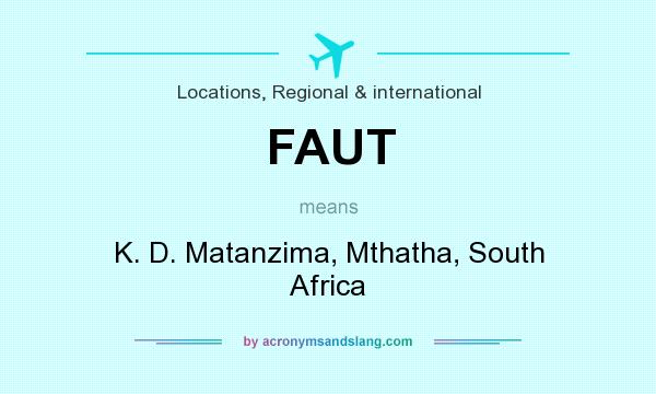 What does FAUT mean? It stands for K. D. Matanzima, Mthatha, South Africa