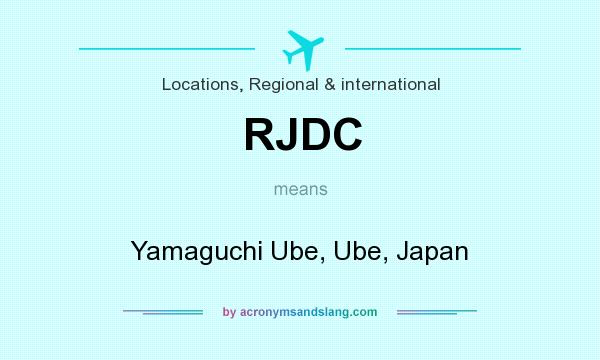 What does RJDC mean? It stands for Yamaguchi Ube, Ube, Japan