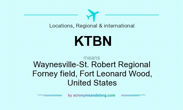 What does KTBN mean? It stands for Waynesville-St. Robert Regional Forney field, Fort Leonard Wood, United States