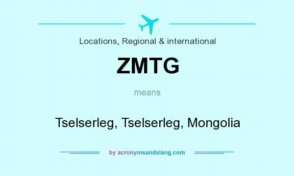 What does ZMTG mean? It stands for Tselserleg, Tselserleg, Mongolia