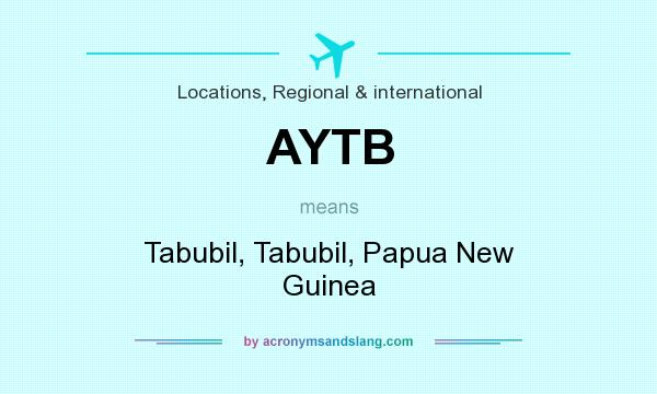 What does AYTB mean? It stands for Tabubil, Tabubil, Papua New Guinea