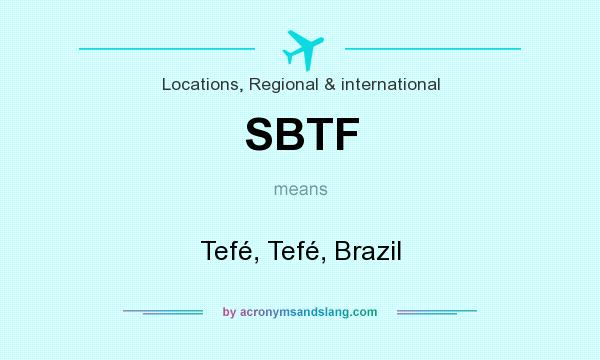 What does SBTF mean? It stands for Tefé, Tefé, Brazil