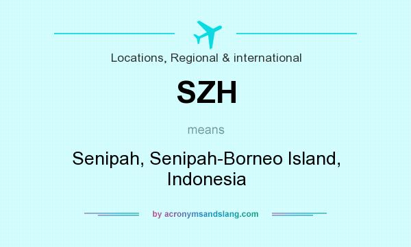 What does SZH mean? It stands for Senipah, Senipah-Borneo Island, Indonesia