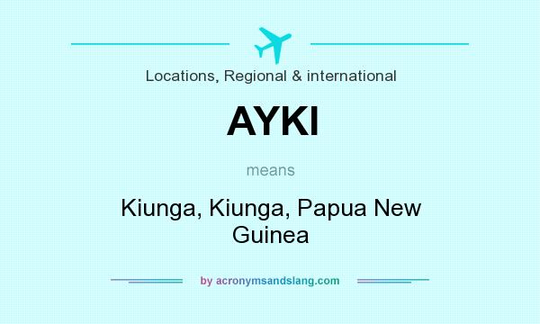 What does AYKI mean? It stands for Kiunga, Kiunga, Papua New Guinea