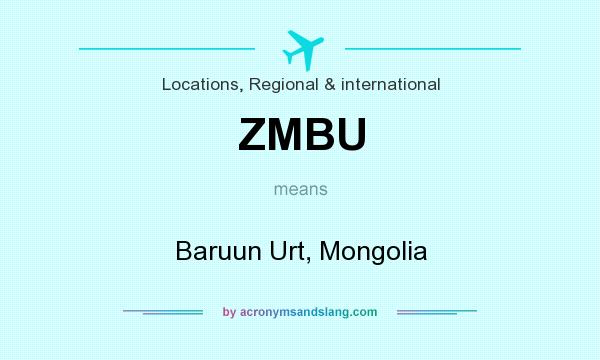 What does ZMBU mean? It stands for Baruun Urt, Mongolia