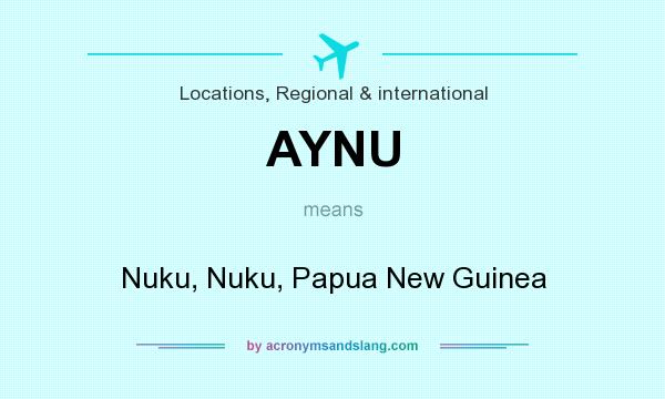 What does AYNU mean? It stands for Nuku, Nuku, Papua New Guinea