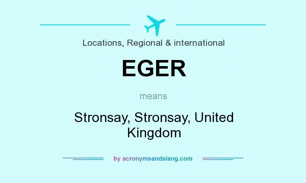 What does EGER mean? It stands for Stronsay, Stronsay, United Kingdom