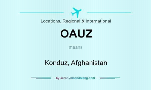 What does OAUZ mean? It stands for Konduz, Afghanistan